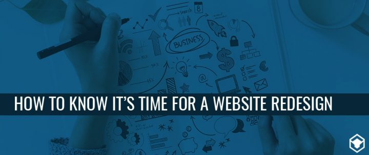 HOW TO KNOW WHEN IT'S TIME FOR A WEBSITE REDESIGN