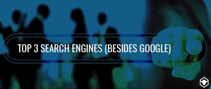 THE 3 SEARCH ENGINES YOU SHOULD KNOW ABOUT – BESIDES GOOGLE